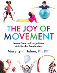 The Joy of Movement: Lesson Plans and Large-Motor Activities for Preschoolers