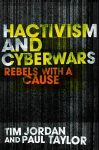 Hactivism and Cyberwars: Rebels with a Cause