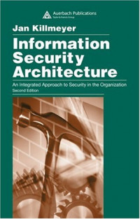 Information Security Architecture: An Integrated Approach to Security in the Organization, Second Edition