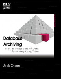 Database Archiving: How to Keep Lots of Data for a Very Long Time (The MK/OMG Press)
