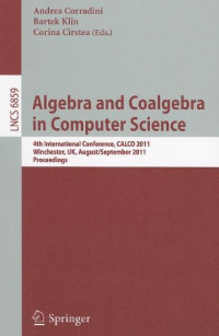 Algebra and Coalgebra in Computer Science: 4th International Conference, CALCO 2011