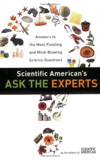Scientific American's Ask the Experts: Answers to The Most Puzzling and Mind-Blowing Science Questions
