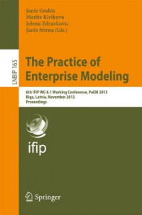 The Practice of Enterprise Modeling: 6th IFIP WG 8.1 Working Conference, PoEM 2013, Riga, Latvia, November 6-7, 2013, Proceedings (Lecture Notes in Business Information Processing)