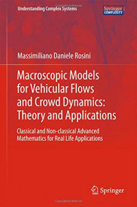 Macroscopic Models for Vehicular Flows and Crowd Dynamics: Theory and Applications: Classical and Non–Classical Advanced Mathematics for Real Life Applications (Understanding Complex Systems)
