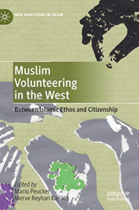 Muslim Volunteering in the West: Between Islamic Ethos and Citizenship (New Directions in Islam)