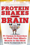 Protein Shakes for the Brain: 91 Games and Exercises to Work Your Minds Muscle to the Max