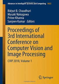 Proceedings of 3rd International Conference on Computer Vision and Image Processing: CVIP 2018, Volume 1 (Advances in Intelligent Systems and Computing)