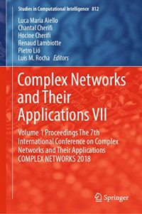 Complex Networks and Their Applications VII: Volume 1 Proceedings The 7th International Conference on Complex Networks and Their Applications COMPLEX ... 2018 (Studies in Computational Intelligence)