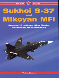 Sukhoi S-37 and Mikoyan MFI: Russian Fifth-Generation Fighter Demonstrators (Red Star, Vol. 1)
