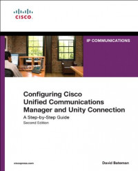 Configuring Cisco Unified Communications Manager and Unity Connection: A Step-by-Step Guide (2nd Edition)