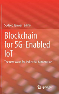 Blockchain for 5G-Enabled IoT: The new wave for Industrial Automation