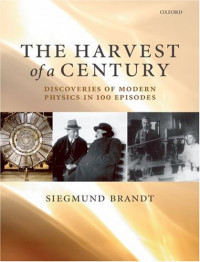 The Harvest of a Century: Discoveries in Modern Physics in 100 Episodes
