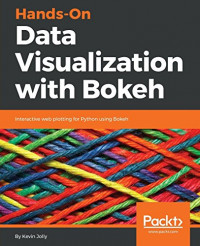 Hands-On Data Visualization with Bokeh: Interactive web plotting for Python using Bokeh